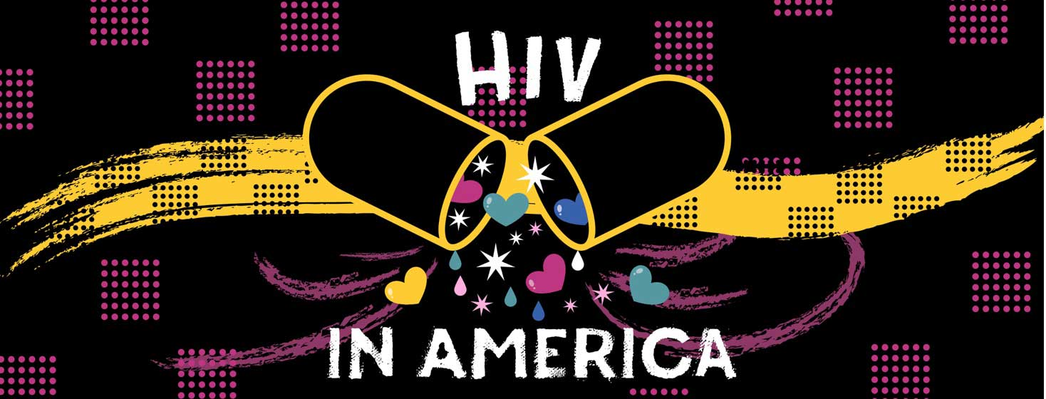 A pill popping open and spilling out hearts and stars with the words HIV In America below it